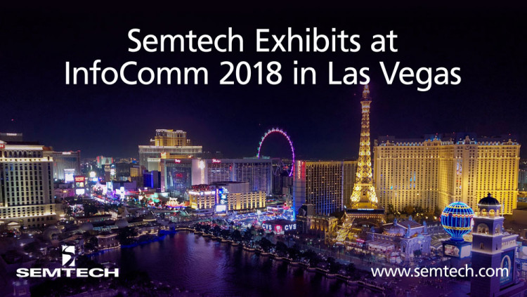 Semtech to Present Educational Sessions at InfoComm 2018. BlueRiver™ technology to power Pro AV demonstrations in SDVoE Alliance™ booth