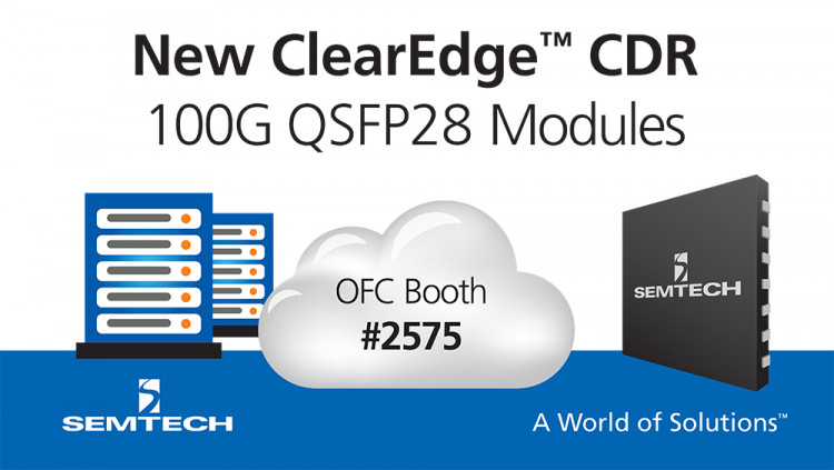 Semtech Launches New ClearEdge™ CDR for 100G QSFP28 Modules at OFC 2017 Ultra-low power, high-performance ClearEdge CDR expands portfolio of optical networking products for next-generation data centers and enterprise network infrastructure