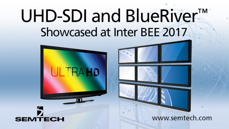 Semtech Demonstrates Award-Winning Broadcast Video Platform and BlueRiverTM AV-over-IP Products at Inter BEE 2017