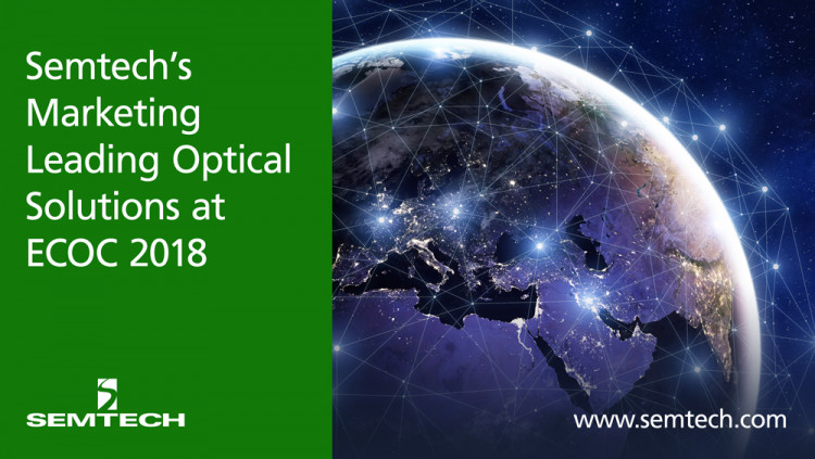 Semtech Exhibits Optical Networking Solutions for Next-Generation Networks at ECOC 2018 Diverse optical networking ICs for data centers, Cloud computing and social networking