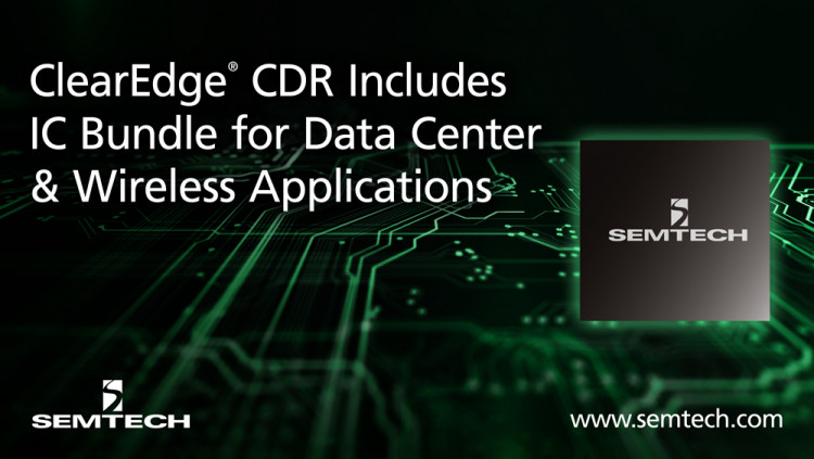 Semtech Enables Industry's Most Integrated IC Bundle for Data Center and Wireless Applications ClearEdge® CDR platform expands its portfolio with initial production of an integrated DML laser driver and TIA