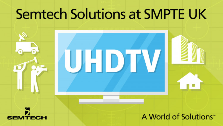 Semtech to Present at SMPTE® UK Section's Real-Time Media Transport Seminar in London Section seminar to offer solutions for implementing next-generation UHDTV infrastructures