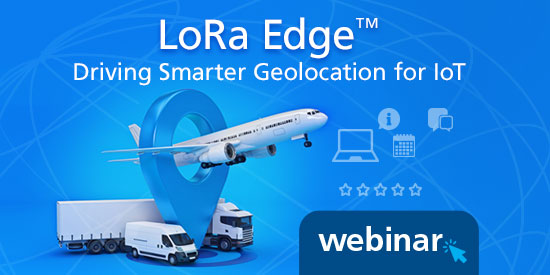 LoRa Edge™: Driving Smarter Geolocation for IoT